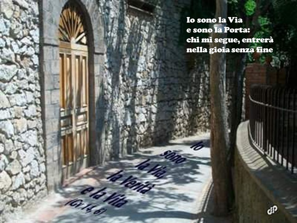Io sono la Via e sono la Porta: chi mi segue, entrerà nella gioia senza fine