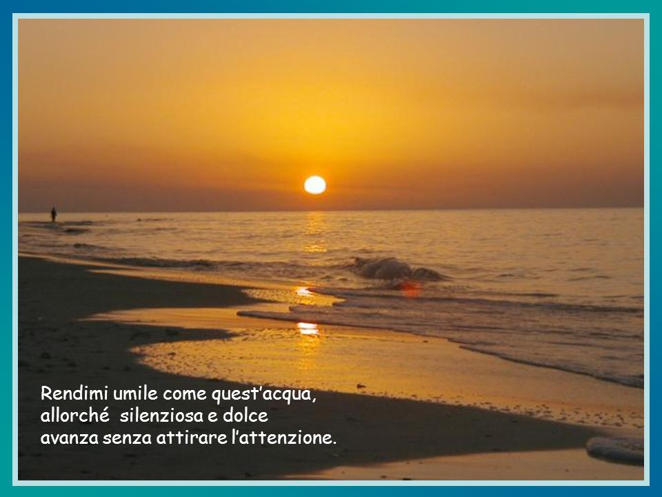 Rendimi umile come quest'acqua,