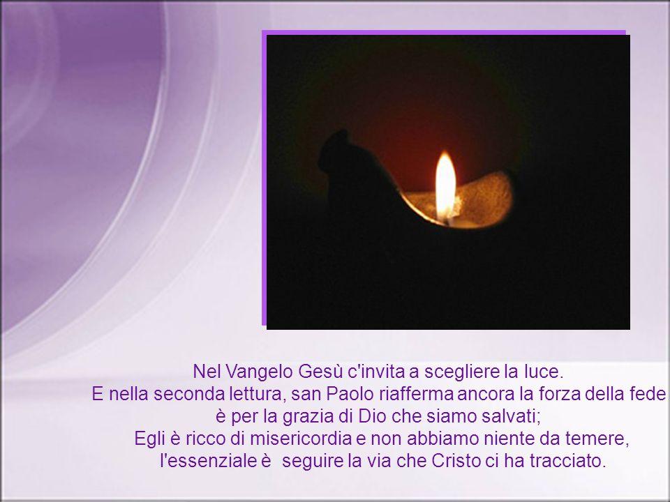 Nel Vangelo Gesù c invita a scegliere la luce.