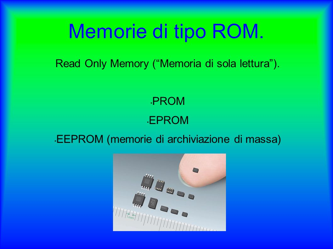 Memorie di tipo ROM. Read Only Memory ( Memoria di sola lettura ).