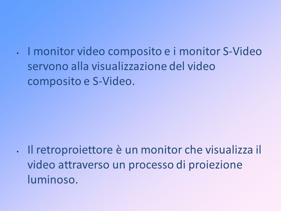 I monitor video composito e i monitor S-Video servono alla visualizzazione del video composito e S-Video.