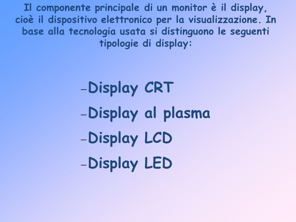 Display CRT Display al plasma Display LCD Display LED