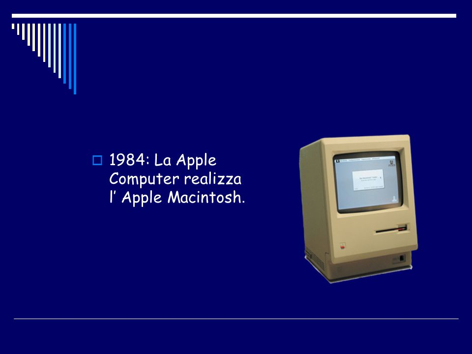 1984: La Apple Computer realizza l' Apple Macintosh.