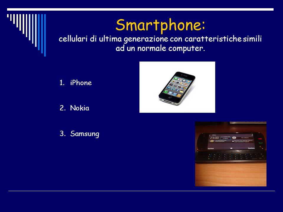Smartphone: cellulari di ultima generazione con caratteristiche simili ad un normale computer.