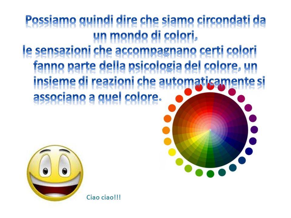 Possiamo quindi dire che siamo circondati da un mondo di colori,