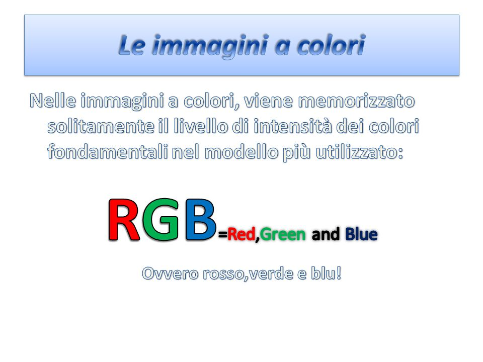 Ovvero rosso,verde e blu!