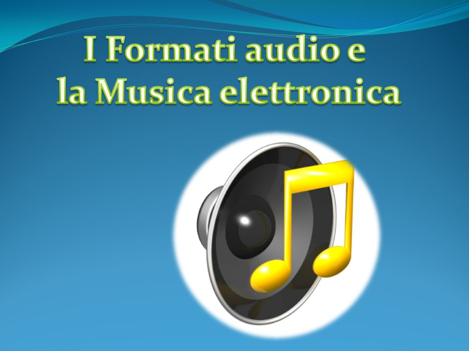 I Formati audio e la Musica elettronica