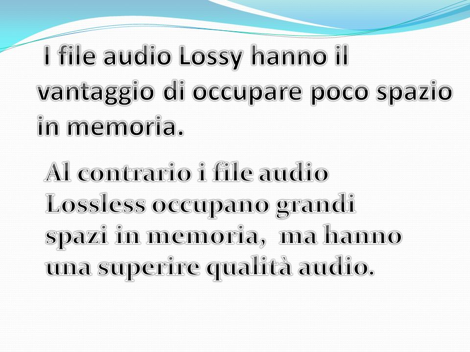 I file audio Lossy hanno il vantaggio di occupare poco spazio in memoria.