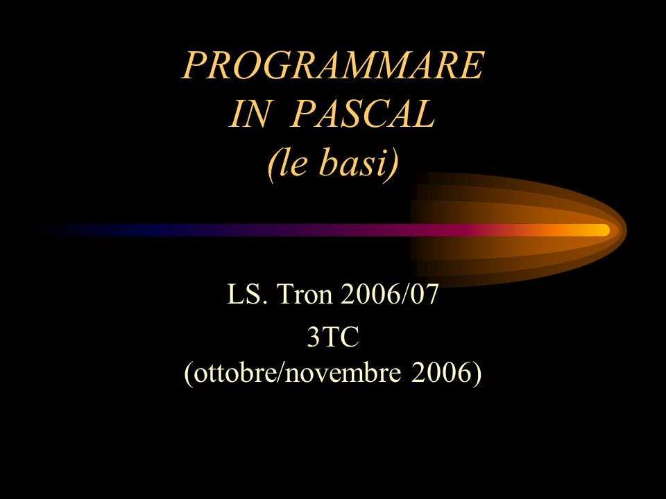 PROGRAMMARE IN PASCAL (le basi)