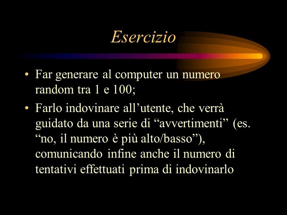 Esercizio Far generare al computer un numero random tra 1 e 100;