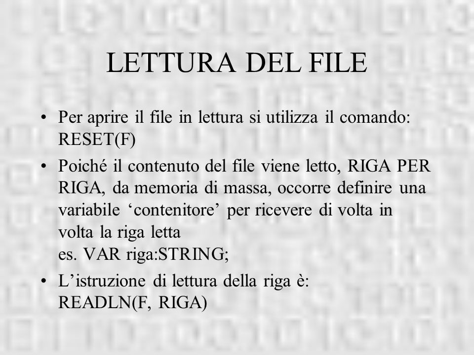 LETTURA DEL FILE Per aprire il file in lettura si utilizza il comando: RESET(F)