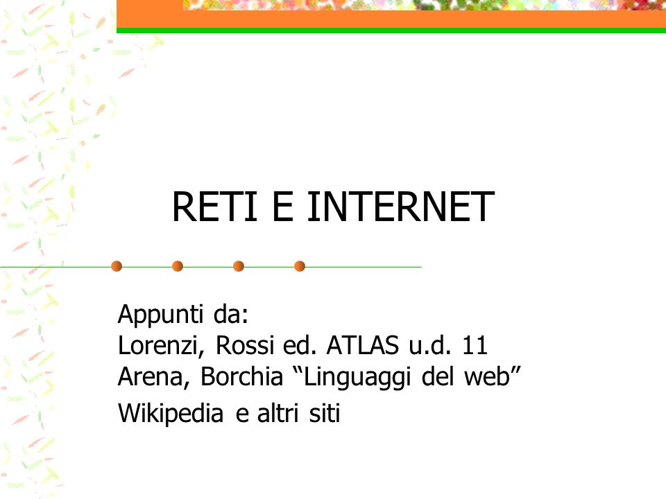 RETI E INTERNET Appunti da: Lorenzi, Rossi ed. ATLAS u.d.