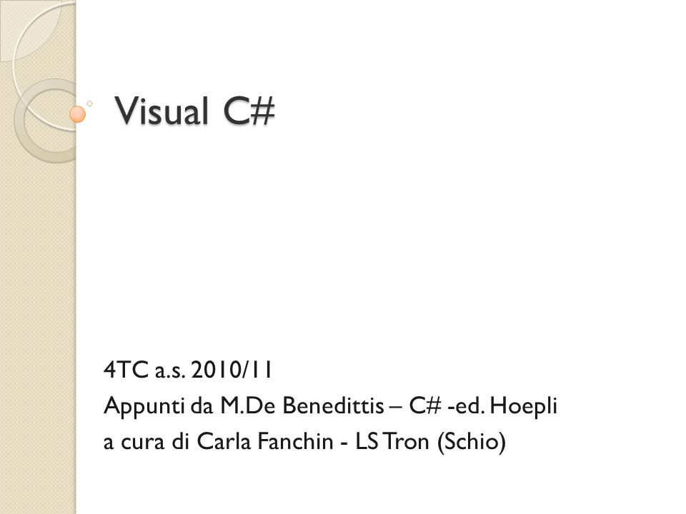 Visual C# 4TC a.s. 2010/11 Appunti da M.De Benedittis – C# -ed. Hoepli