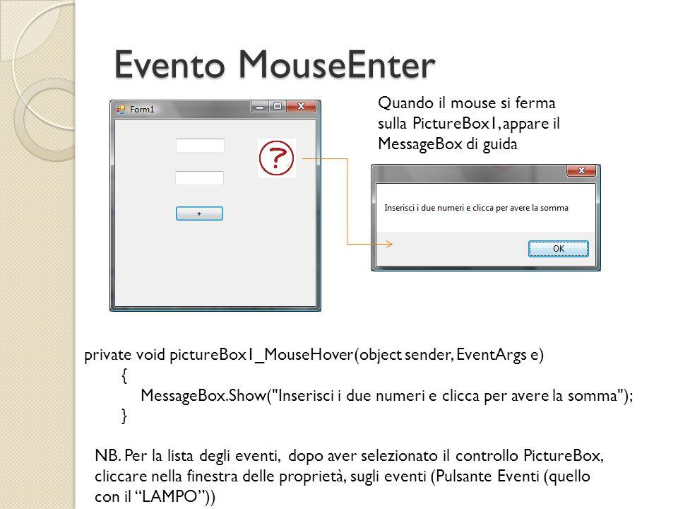 Evento MouseEnter Quando il mouse si ferma sulla PictureBox1, appare il MessageBox di guida.