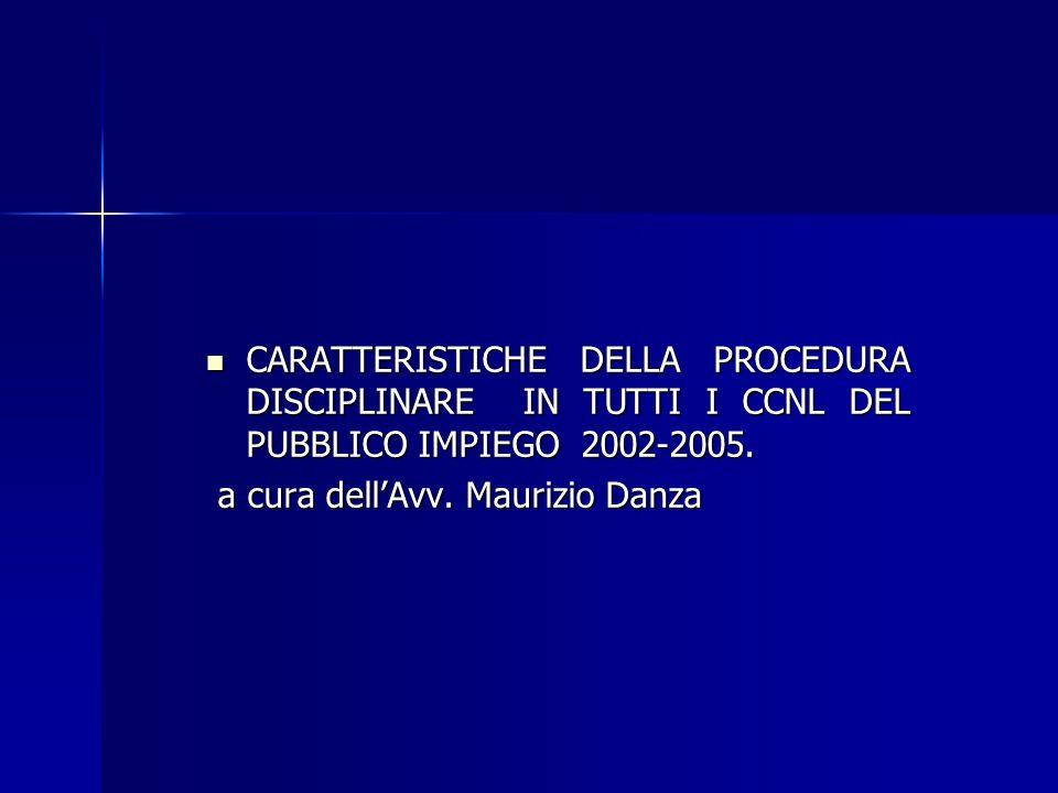 CARATTERISTICHE DELLA PROCEDURA DISCIPLINARE IN TUTTI I CCNL DEL PUBBLICO IMPIEGO 2002-2005.