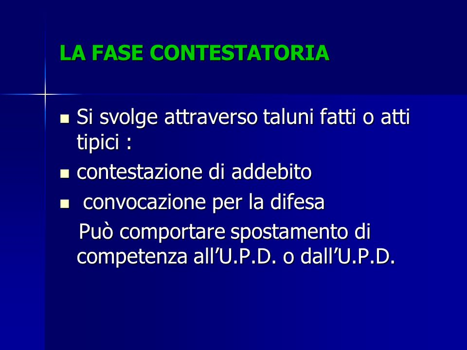LA FASE CONTESTATORIASi svolge attraverso taluni fatti o atti tipici : contestazione di addebito. convocazione per la difesa.