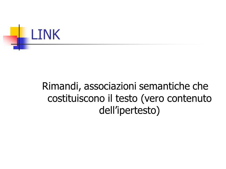 LINK Rimandi, associazioni semantiche che costituiscono il testo (vero contenuto dell'ipertesto)