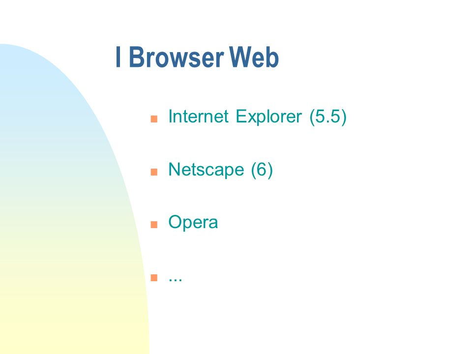 I Browser Web Internet Explorer (5.5) Netscape (6) Opera ...