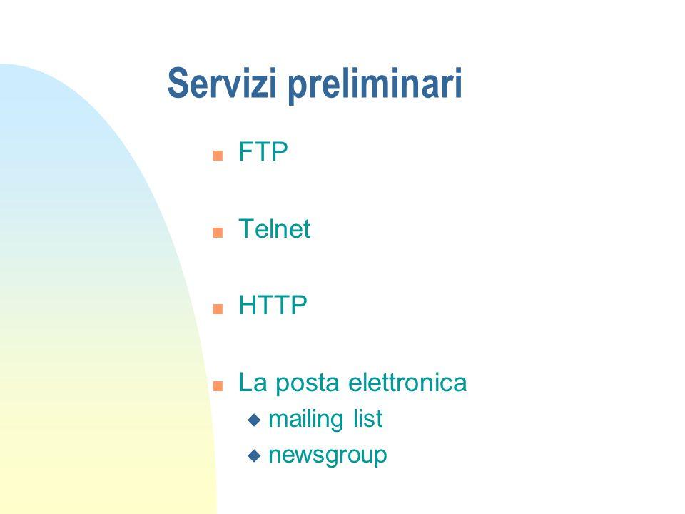 Servizi preliminari FTP Telnet HTTP La posta elettronica mailing list