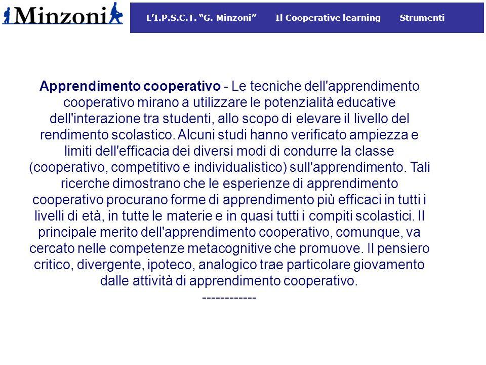 Apprendimento cooperativo - Le tecniche dell apprendimento cooperativo mirano a utilizzare le potenzialità educative dell interazione tra studenti, allo scopo di elevare il livello del rendimento scolastico.