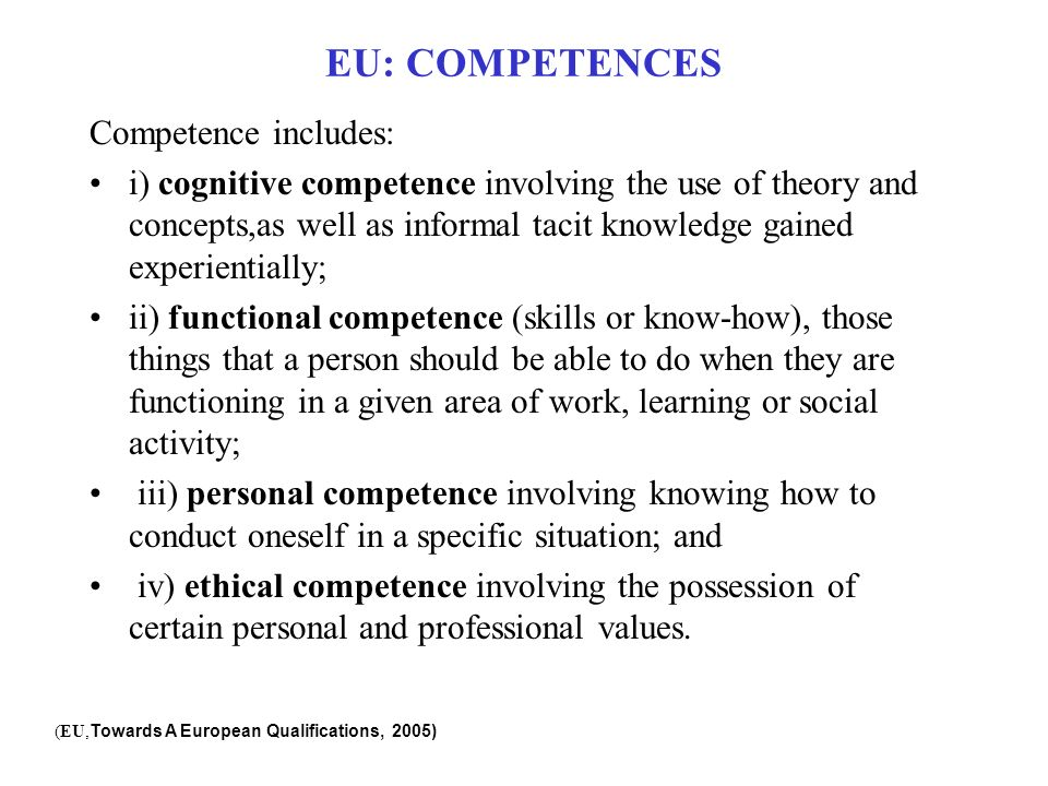 EU: COMPETENCES Competence includes: