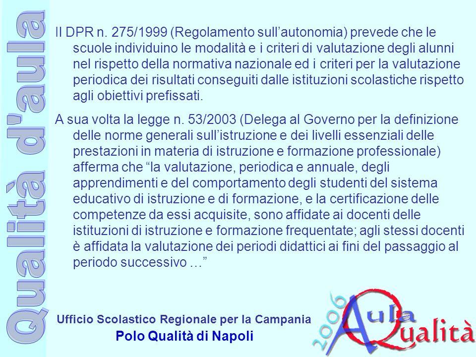 Il DPR n. 275/1999 (Regolamento sull'autonomia) prevede che le scuole individuino le modalità e i criteri di valutazione degli alunni nel rispetto della normativa nazionale ed i criteri per la valutazione periodica dei risultati conseguiti dalle istituzioni scolastiche rispetto agli obiettivi prefissati.