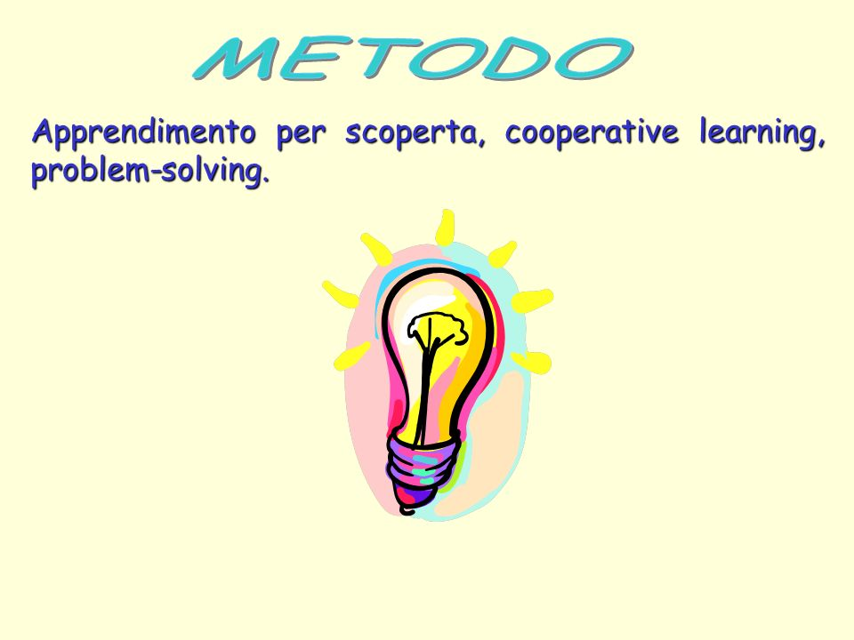 METODO Apprendimento per scoperta, cooperative learning, problem-solving.