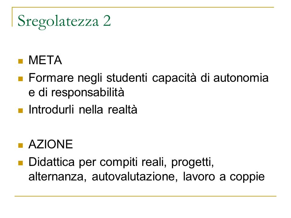 Sregolatezza 2META. Formare negli studenti capacità di autonomia e di responsabilità. Introdurli nella realtà.
