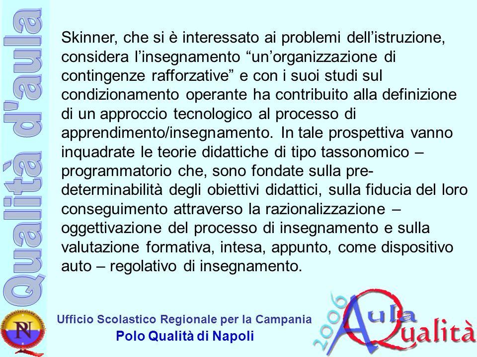 Skinner, che si è interessato ai problemi dell'istruzione, considera l'insegnamento un'organizzazione di contingenze rafforzative e con i suoi studi sul condizionamento operante ha contribuito alla definizione di un approccio tecnologico al processo di apprendimento/insegnamento.