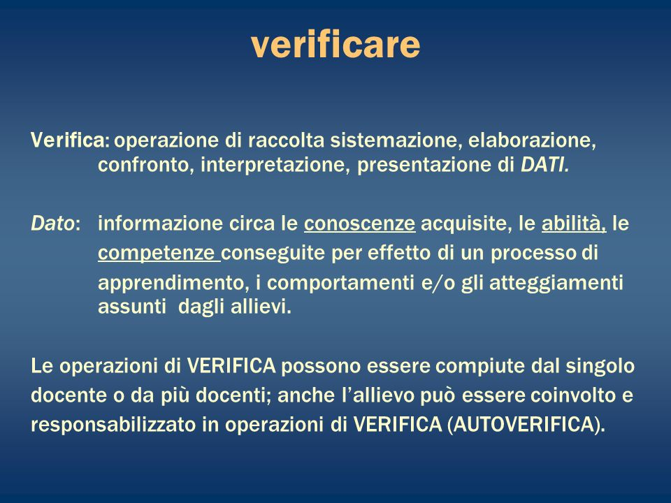 verificare Verifica: operazione di raccolta sistemazione, elaborazione, confronto, interpretazione, presentazione di DATI.