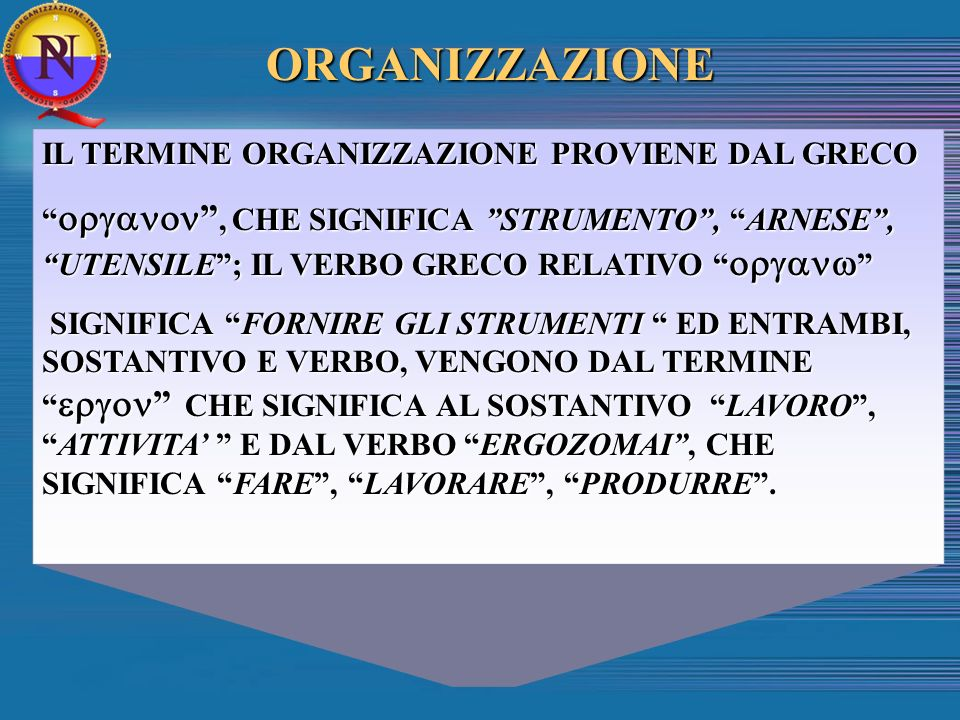 ORGANIZZAZIONE IL TERMINE ORGANIZZAZIONE PROVIENE DAL GRECO