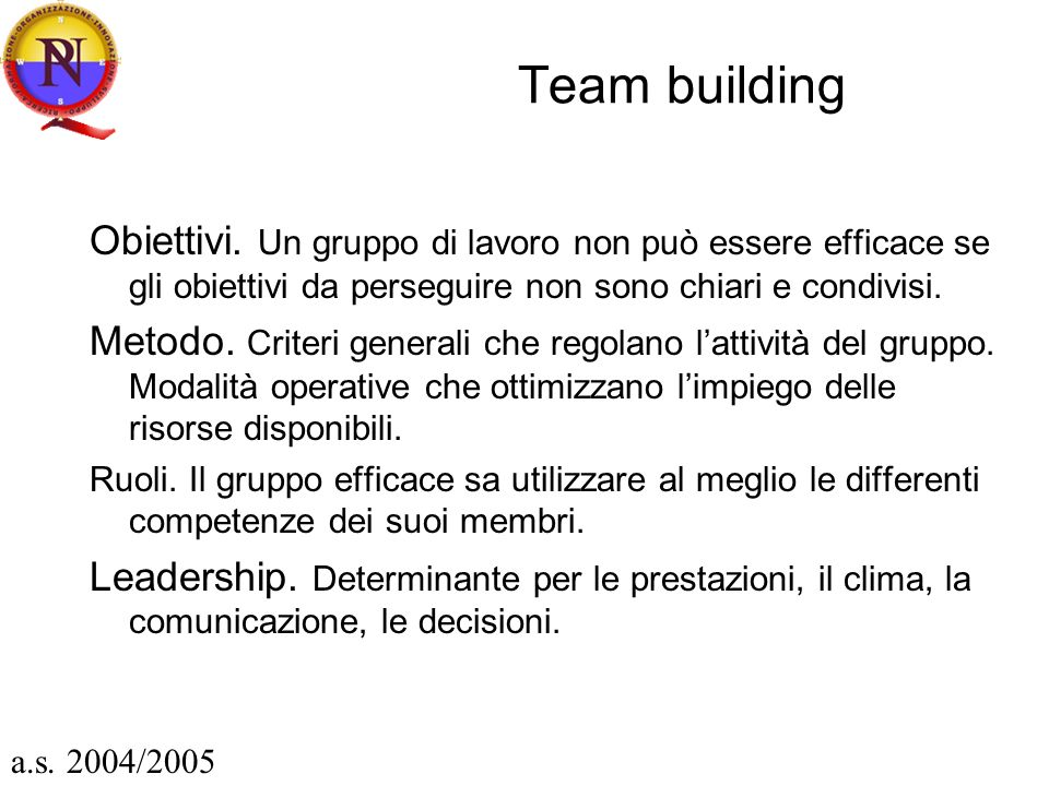 Team building Obiettivi. Un gruppo di lavoro non può essere efficace se gli obiettivi da perseguire non sono chiari e condivisi.