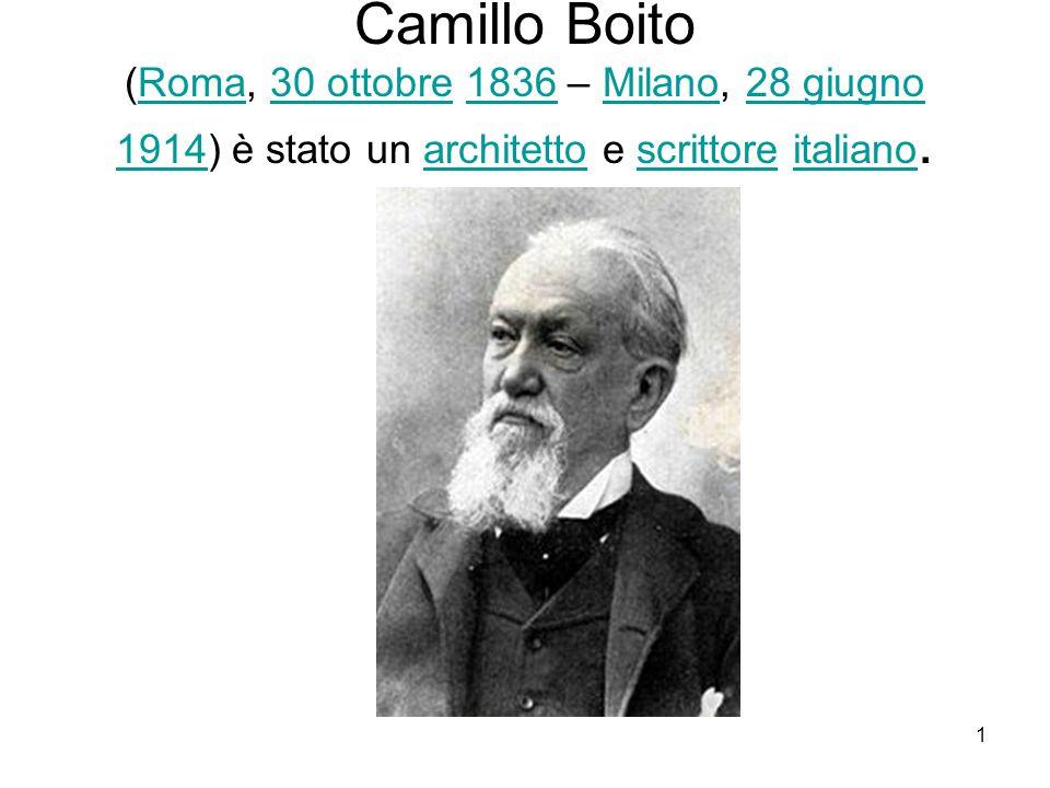 Camillo Boito (Roma, 30 ottobre 1836 – Milano, 28 giugno 1914) è stato un architetto e scrittore italiano.