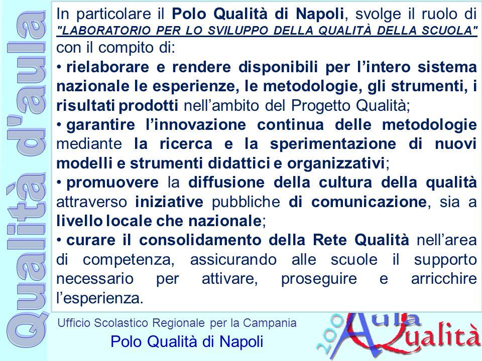 In particolare il Polo Qualità di Napoli, svolge il ruolo di LABORATORIO PER LO SVILUPPO DELLA QUALITÀ DELLA SCUOLA con il compito di: