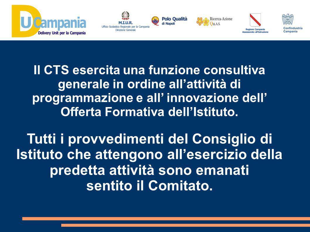 Il CTS esercita una funzione consultiva generale in ordine all'attività di programmazione e all' innovazione dell' Offerta Formativa dell'Istituto.