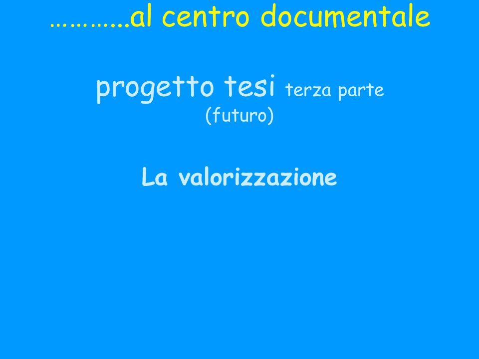 ………...al centro documentale progetto tesi terza parte (futuro)