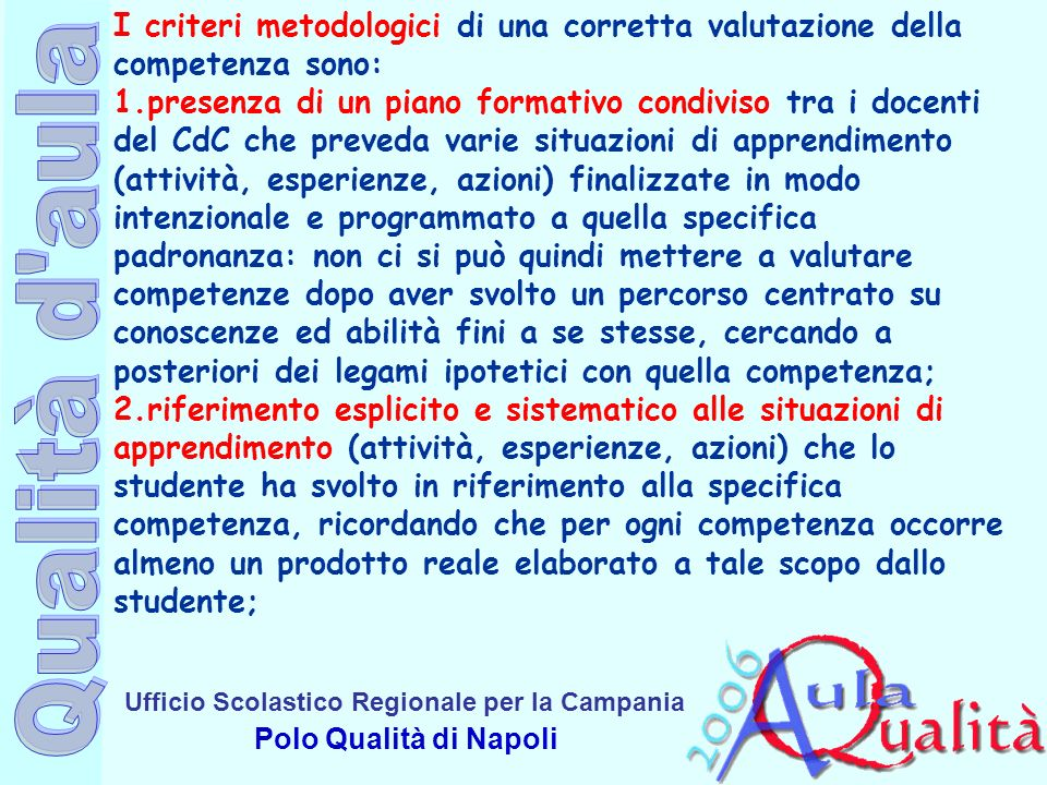 I criteri metodologici di una corretta valutazione della competenza sono: