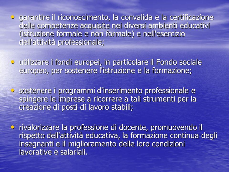 garantire il riconoscimento, la convalida e la certificazione delle competenze acquisite nei diversi ambienti educativi (istruzione formale e non formale) e nell esercizio dell attività professionale;