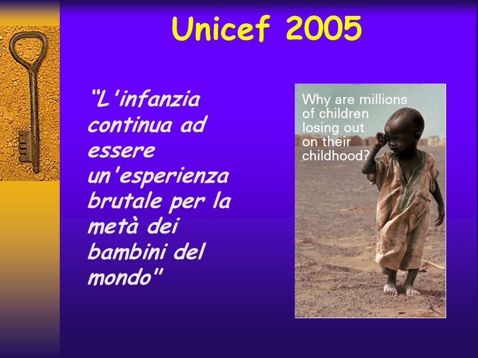 Unicef 2005 L infanzia continua ad essere un esperienza brutale per la metà dei bambini del mondo