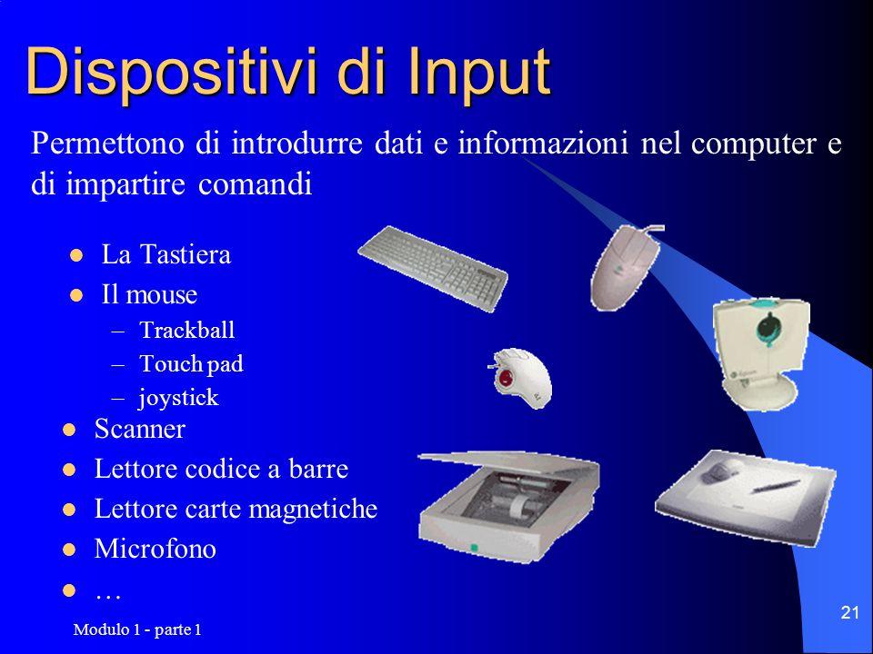Dispositivi di InputPermettono di introdurre dati e informazioni nel computer e di impartire comandi.