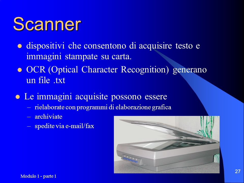 Scanner dispositivi che consentono di acquisire testo e immagini stampate su carta. OCR (Optical Character Recognition) generano un file .txt.