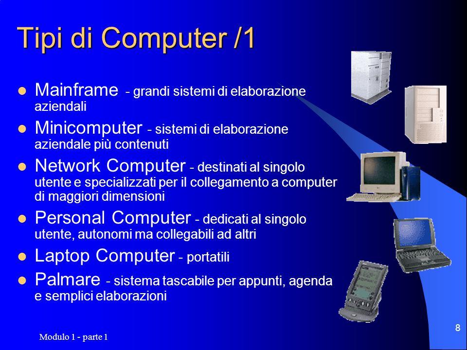Tipi di Computer /1Mainframe - grandi sistemi di elaborazione aziendali. Minicomputer - sistemi di elaborazione aziendale più contenuti.