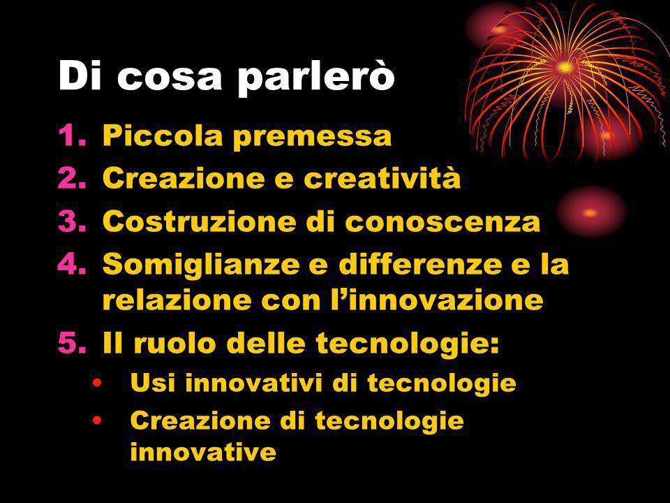 Di cosa parlerò Piccola premessa Creazione e creatività