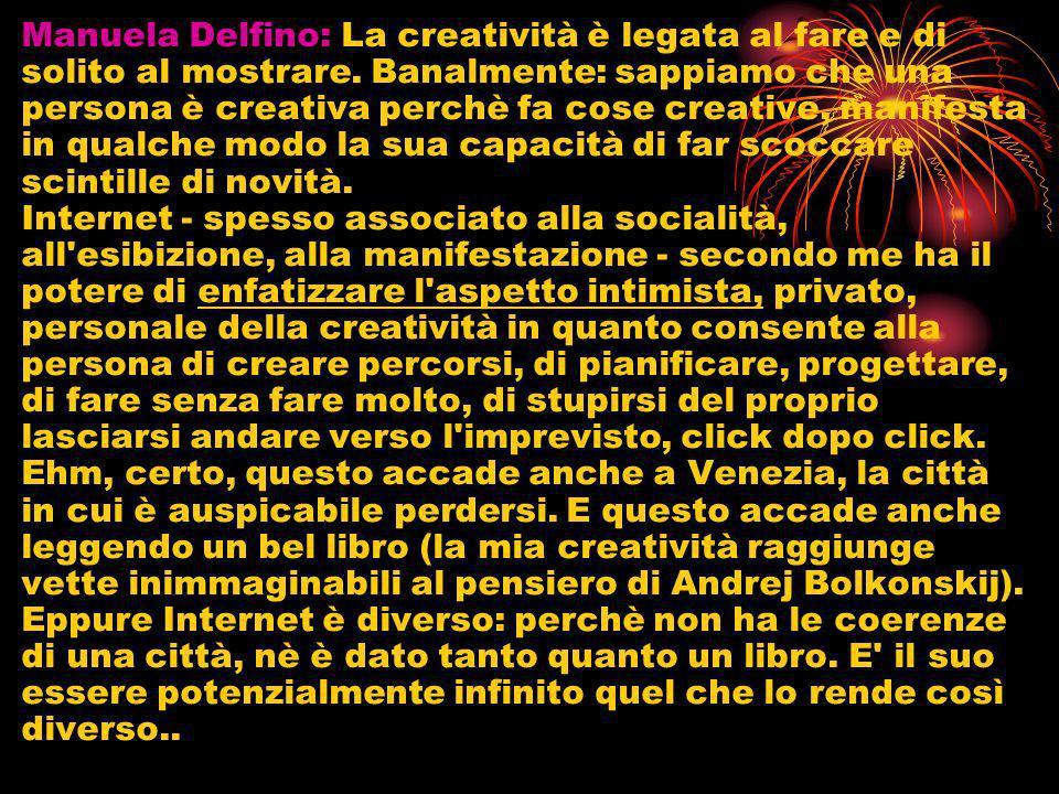 Manuela Delfino: La creatività è legata al fare e di solito al mostrare.