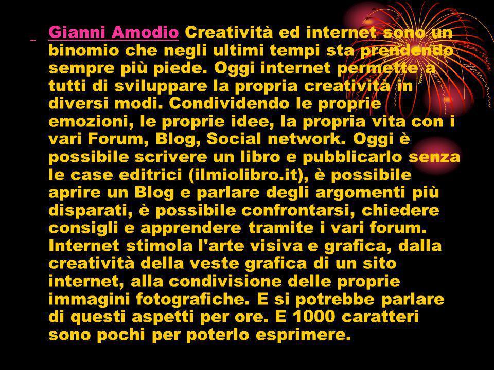 Gianni Amodio Creatività ed internet sono un binomio che negli ultimi tempi sta prendendo sempre più piede.