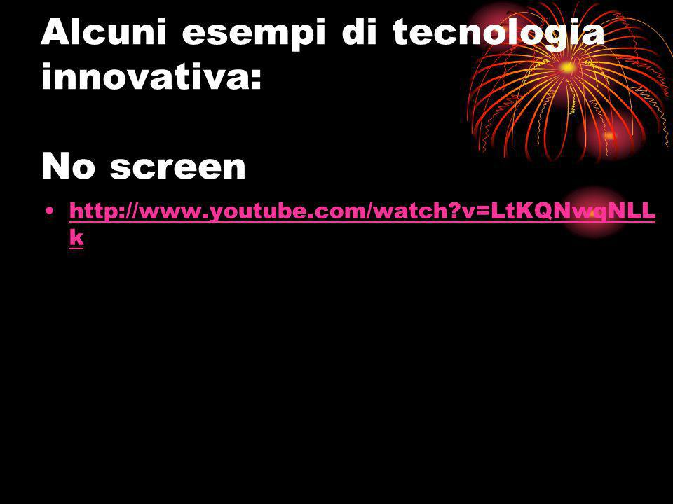 Alcuni esempi di tecnologia innovativa: No screen