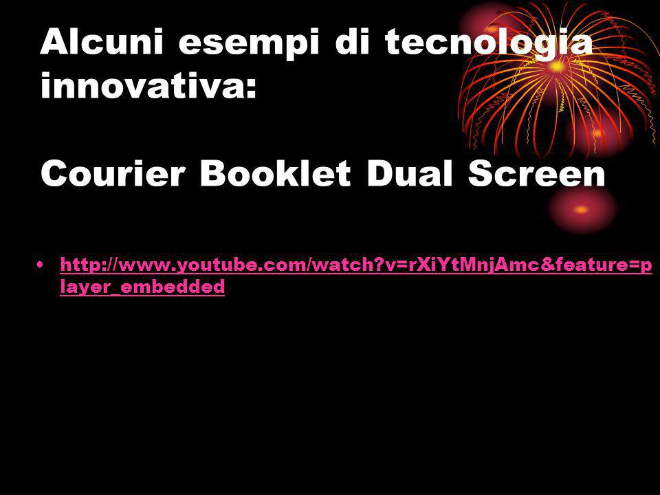 Alcuni esempi di tecnologia innovativa: Courier Booklet Dual Screen