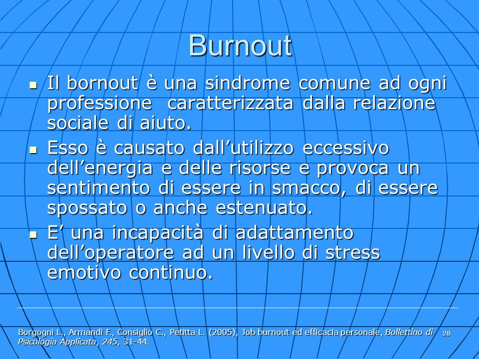 Burnout Il bornout è una sindrome comune ad ogni professione caratterizzata dalla relazione sociale di aiuto.