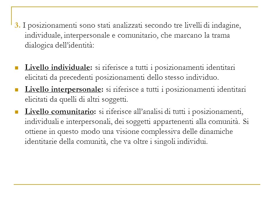 3. I posizionamenti sono stati analizzati secondo tre livelli di indagine, individuale, interpersonale e comunitario, che marcano la trama dialogica dell'identità: