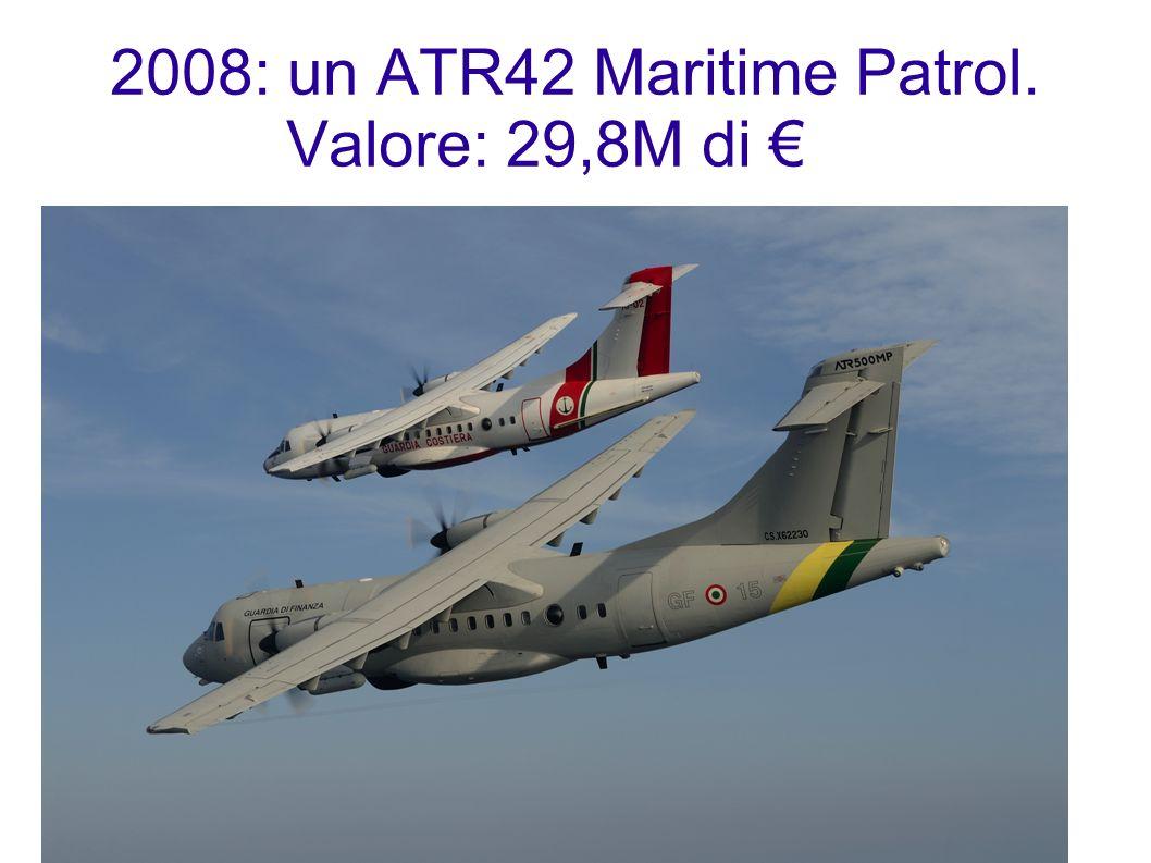2008: un ATR42 Maritime Patrol. Valore: 29,8M di €